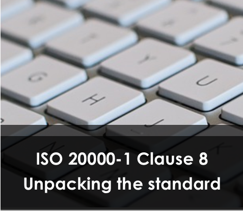 ISO 20000-1 Clause 8 – Unpacking the Standard