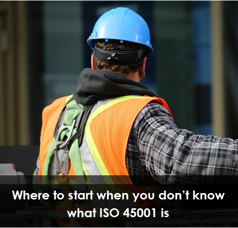 Where to start when you don't know what ISO45001 is…