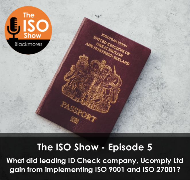 The ISO Show – Episode 5:  What did leading ID Check company, Ucomply Ltd gain from implementing ISO 9001 and ISO 27001?