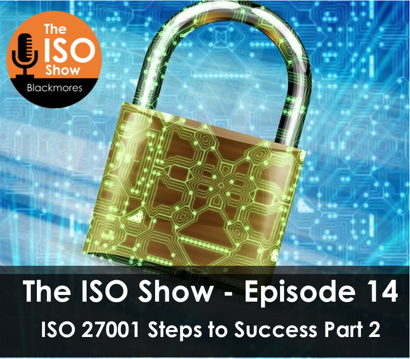 The ISO Show: Episode 14 – ISO 27001 Steps to Success Part Two