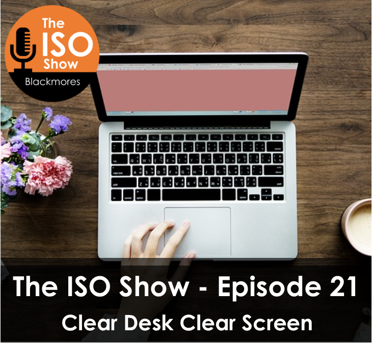 The ISO Show: Episode 21 – Clear Desk Clear Screen