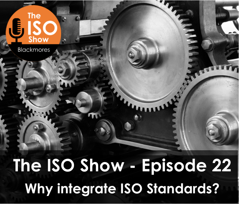 The ISO Show: Episode 22 – Why integrate ISO Standards?