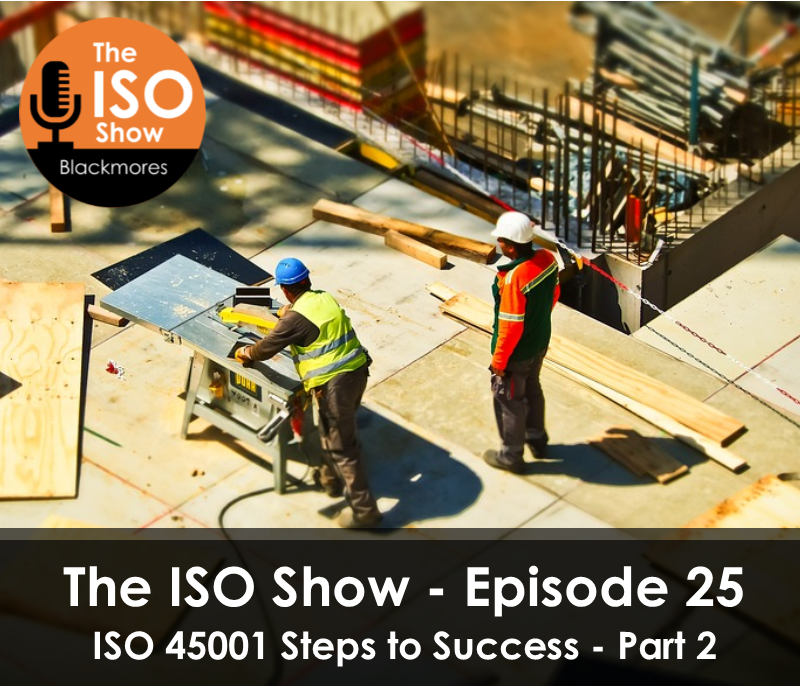The ISO Show: Episode 25 -ISO 45001 Steps to Success Series (Part 2)