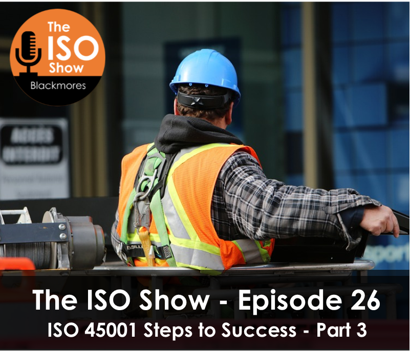 The ISO Show: Episode 26 -ISO 45001 Steps to Success Series (Part 3)