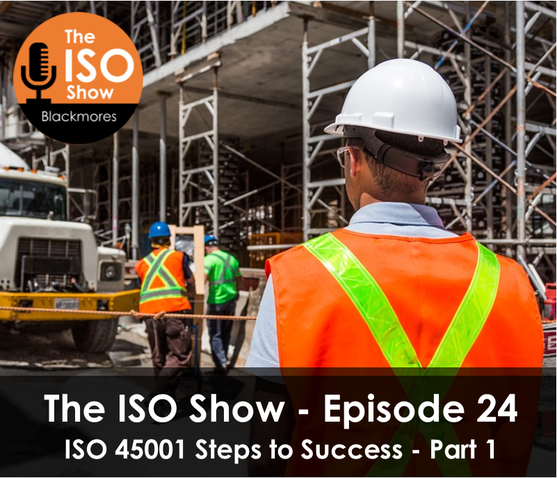 The ISO Show: Episode 24 -ISO 45001 Steps to Success Series (Part 1)