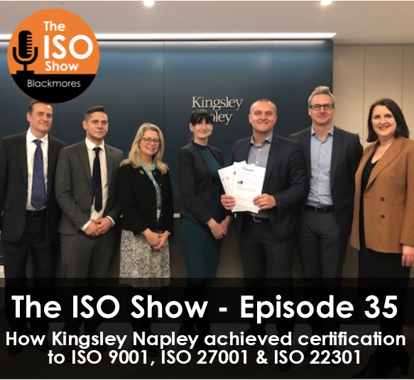 The ISO Show: Episode 35 – How Kingsley Napley achieved certification to Quality, Information Security and Business Continuity Standards with Tony Bennett