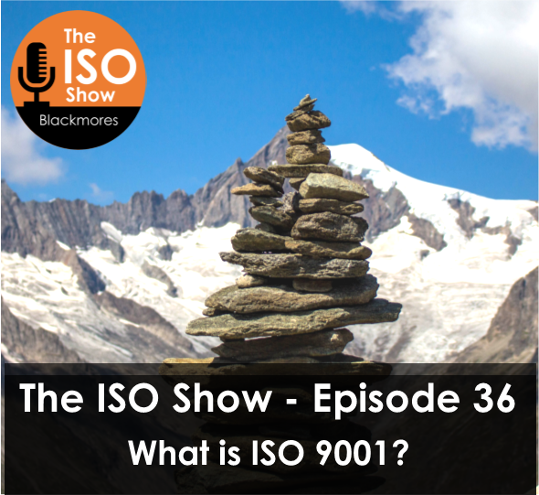 The ISO Show: Episode 36 – What is ISO 9001?
