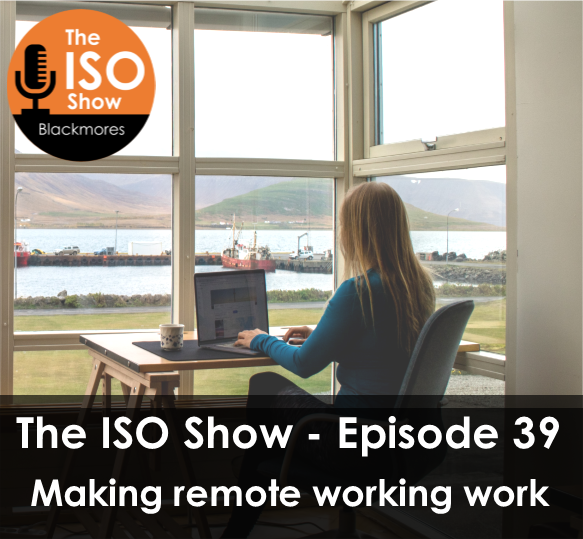 The ISO Show: Episode 39 – Making Remote Working Work