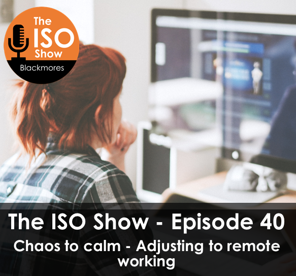 The ISO Show: Episode 40 – Chaos to calm – Adjusting to remote working