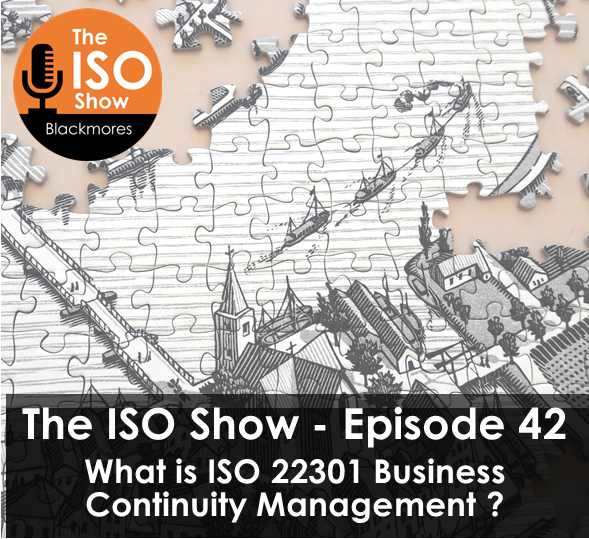 The ISO Show: Episode 42 – What is ISO 22301 Business Continuity Management?