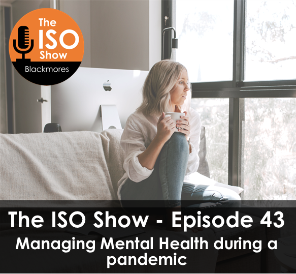 The ISO Show: Episode 43 – Managing Mental Health during a pandemic