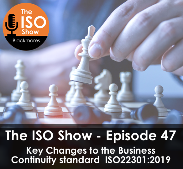 The ISO Show: Episode 47 – Key Changes to the new Business Continuity standard  ISO 22301: 2019