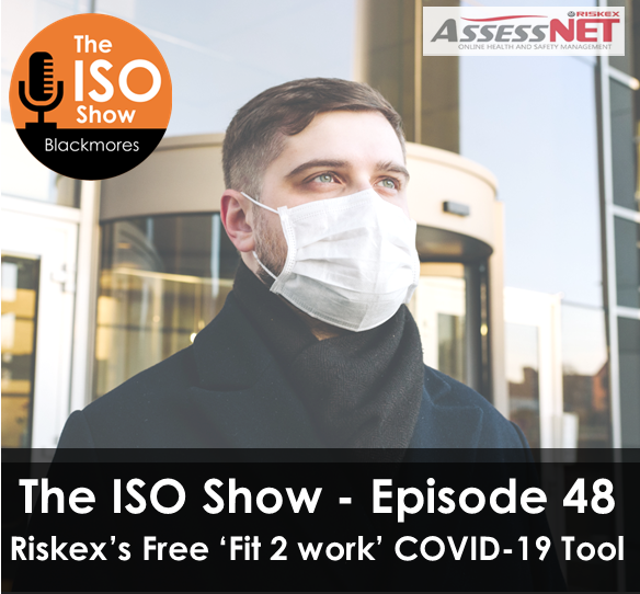 The ISO Show: Episode 48 – Riskex's free 'Fit 2 work' COVID-19 Tool